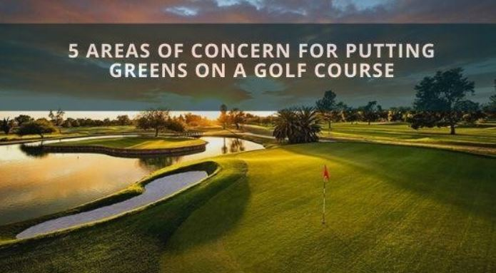 5 Areas of Concern for Putting Greens on a Golf Course